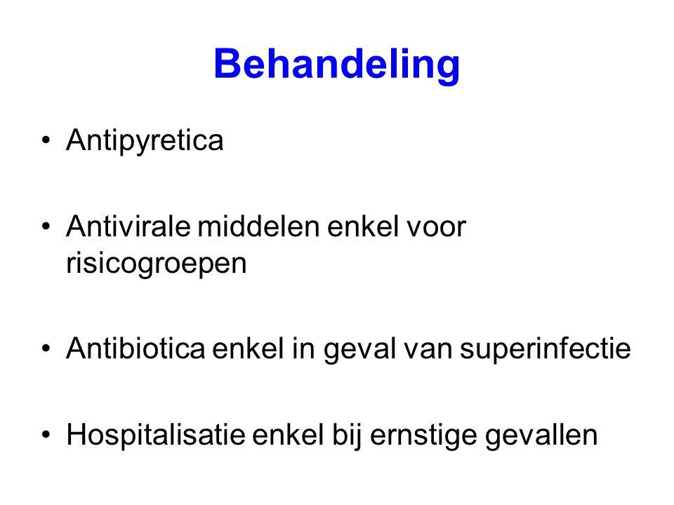 Behandeling Antipyretica Antivirale middelen enkel voor risicogroepen Antibiotica enkel in geval van superinfectie Hospitalisatie enkel bij ernstige g