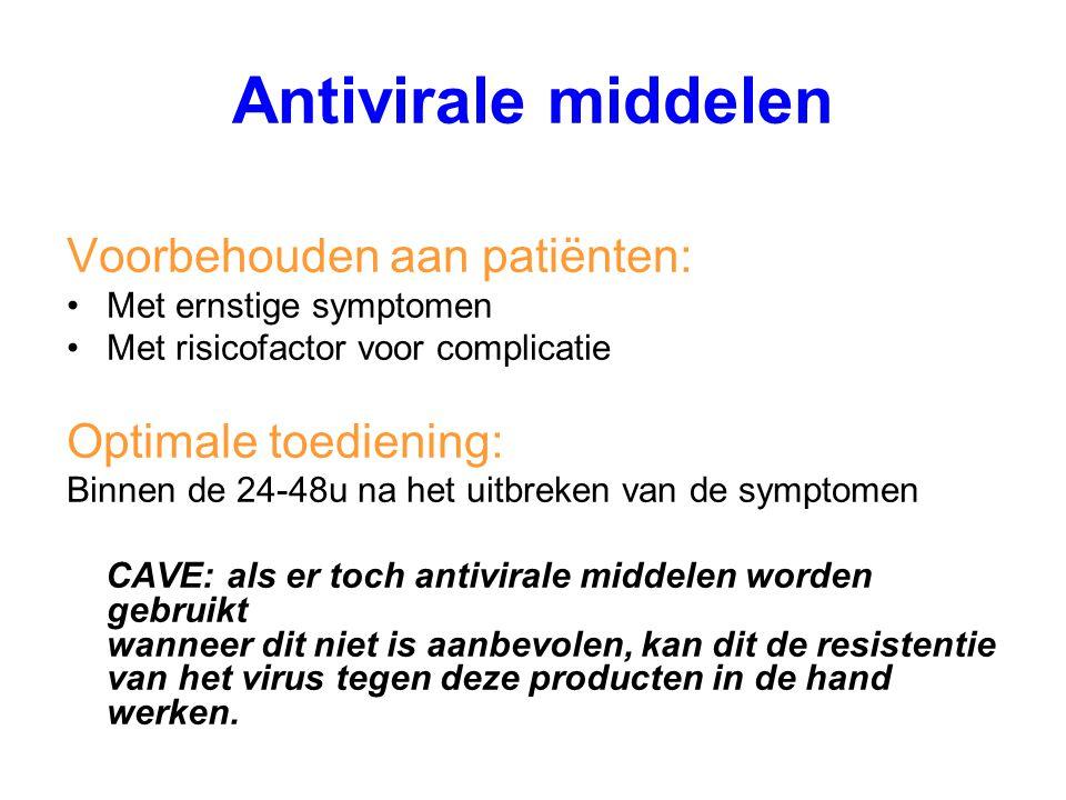 Voorbehouden aan patiënten: Met ernstige symptomen Met risicofactor voor complicatie Optimale toediening: Binnen de 24-48u na het uitbreken van de sym