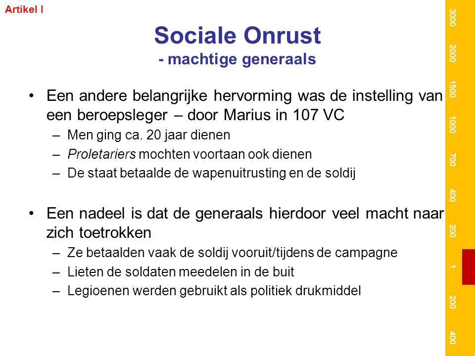 Sociale Onrust - machtige generaals Een andere belangrijke hervorming was de instelling van een beroepsleger – door Marius in 107 VC –Men ging ca. 20