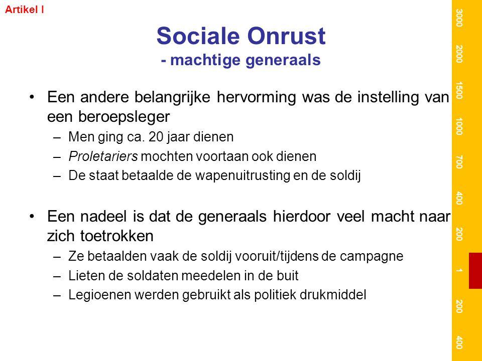 Sociale Onrust - machtige generaals Een andere belangrijke hervorming was de instelling van een beroepsleger –Men ging ca. 20 jaar dienen –Proletarier