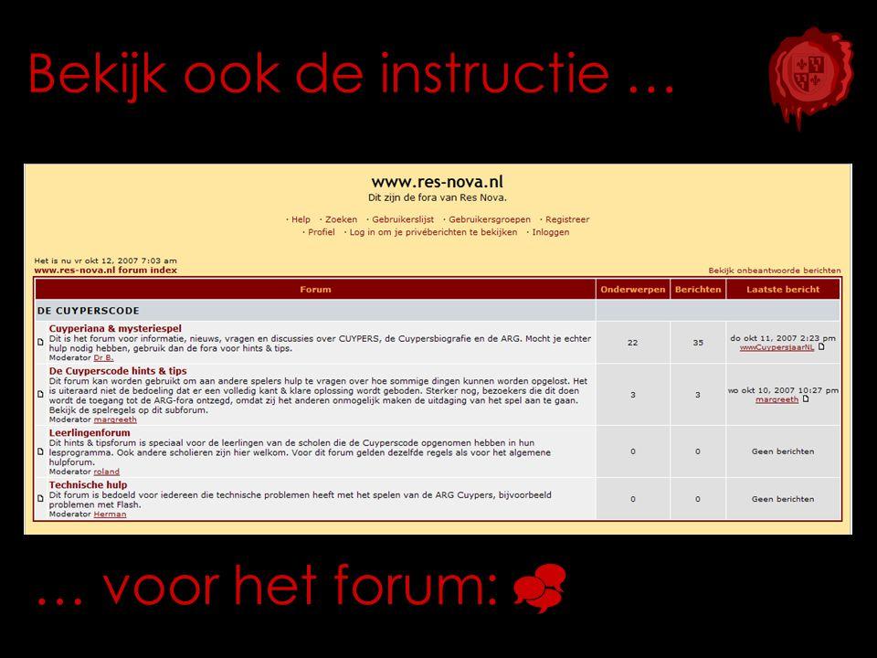 Bekijk ook de instructie … … voor het forum: 