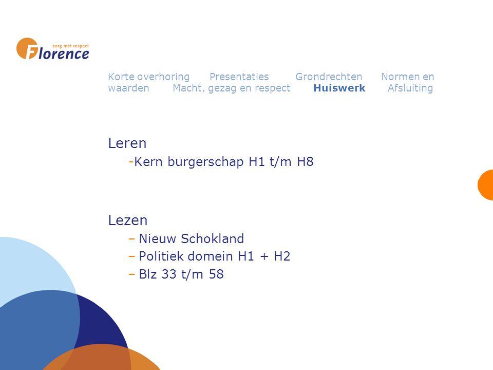 Leren -Kern burgerschap H1 t/m H8 Lezen –Nieuw Schokland –Politiek domein H1 + H2 –Blz 33 t/m 58