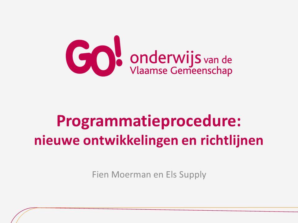 Programmatieprocedure: nieuwe ontwikkelingen en richtlijnen Fien Moerman en Els Supply