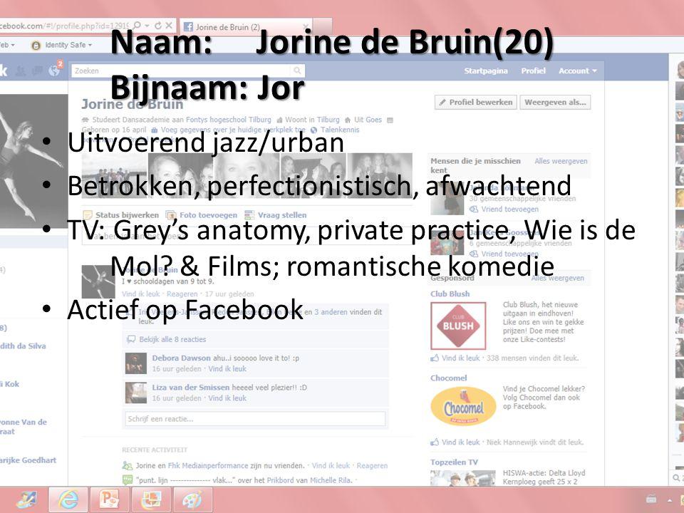 Naam: Jorine de Bruin(20) Bijnaam: Jor Uitvoerend jazz/urban Betrokken, perfectionistisch, afwachtend TV: Grey's anatomy, private practice, Wie is de