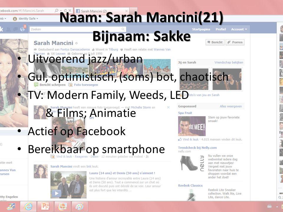 Naam: Sarah Mancini(21) Bijnaam: Sakke Uitvoerend jazz/urban Gul, optimistisch, (soms) bot, chaotisch TV: Modern Family, Weeds, LED & Films; Animatie