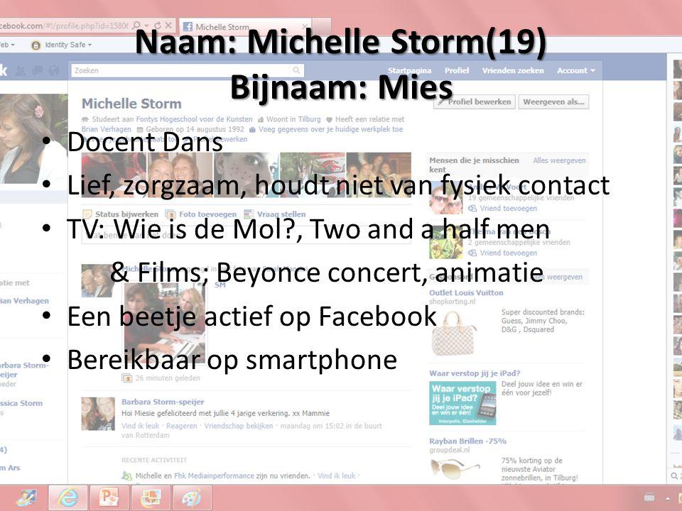 Naam: Michelle Storm(19) Bijnaam: Mies Docent Dans Lief, zorgzaam, houdt niet van fysiek contact TV: Wie is de Mol?, Two and a half men & Films; Beyon