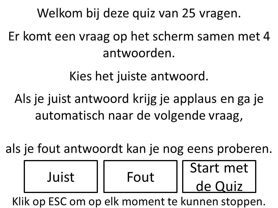 Welkom bij deze quiz van 25 vragen.Er komt een vraag op het scherm samen met 4 antwoorden.