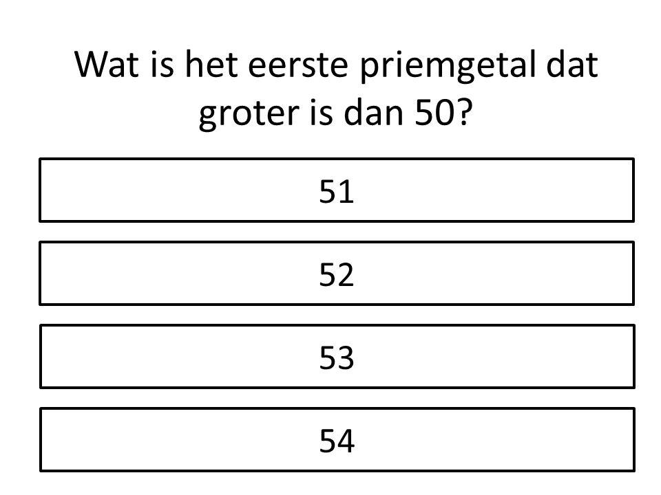 51 52 54 53 Wat is het eerste priemgetal dat groter is dan 50?