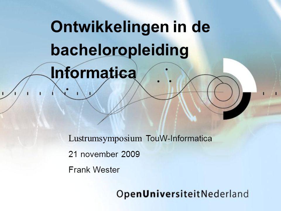 Ontwikkelingen in de bacheloropleiding Informatica Lustrumsymposium TouW-Informatica 21 november 2009 Frank Wester