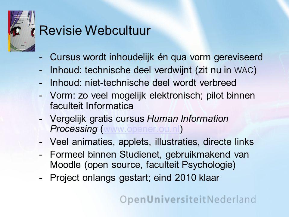 Revisie Webcultuur Cursus wordt inhoudelijk én qua vorm gereviseerd Inhoud: technische deel verdwijnt (zit nu in WAC ) Inhoud: niet-technische deel