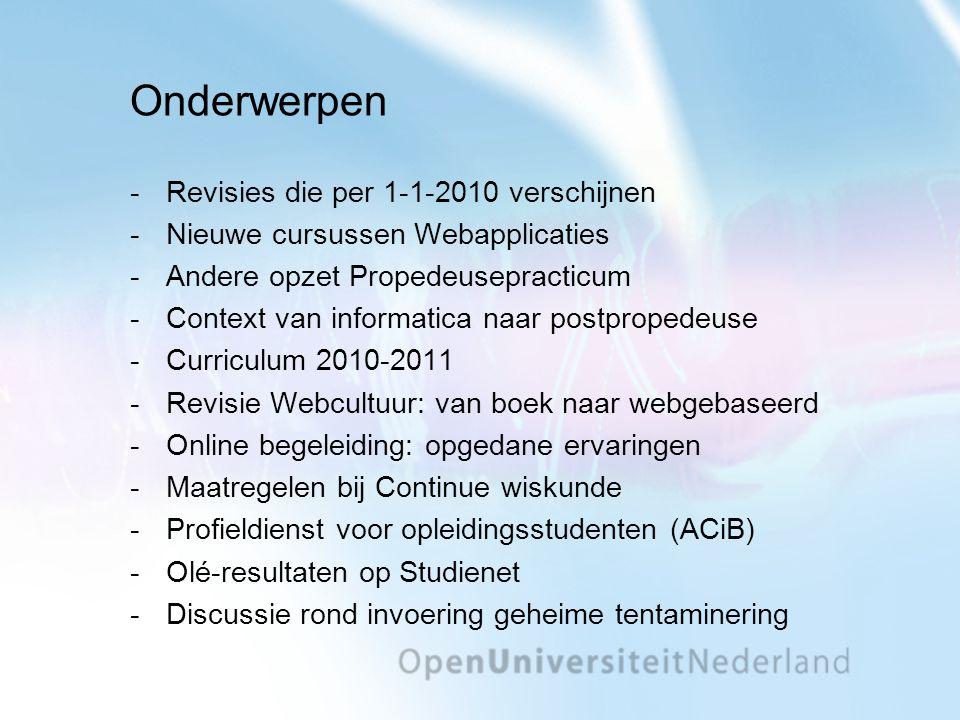 Onderwerpen Revisies die per 1-1-2010 verschijnen Nieuwe cursussen Webapplicaties Andere opzet Propedeusepracticum Context van informatica naar po