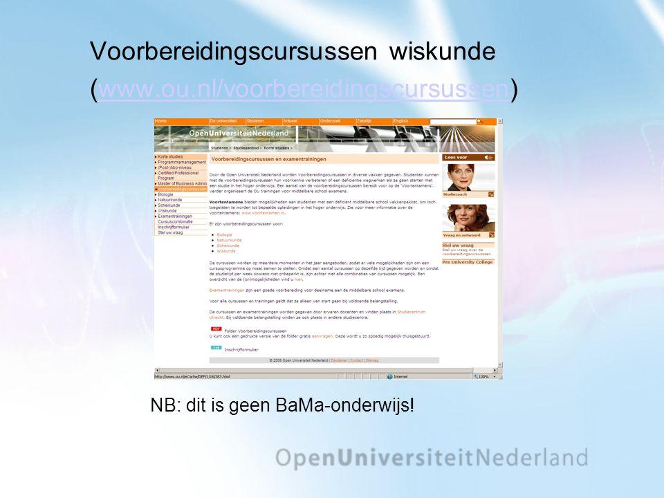 Voorbereidingscursussen wiskunde (www.ou.nl/voorbereidingscursussen)www.ou.nl/voorbereidingscursussen NB: dit is geen BaMa-onderwijs!