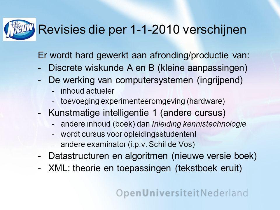 Revisies die per 1-1-2010 verschijnen Er wordt hard gewerkt aan afronding/productie van: Discrete wiskunde A en B (kleine aanpassingen) De werking v