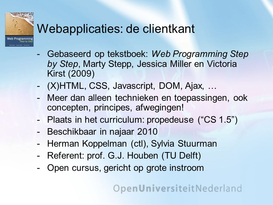 Webapplicaties: de clientkant Gebaseerd op tekstboek: Web Programming Step by Step, Marty Stepp, Jessica Miller en Victoria Kirst (2009) (X)HTML, CS