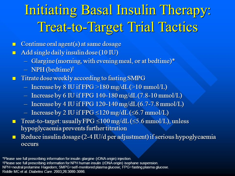 Initiating Basal Insulin Therapy: Treat-to-Target Trial Tactics Continue oral agent(s) at same dosage Continue oral agent(s) at same dosage Add single