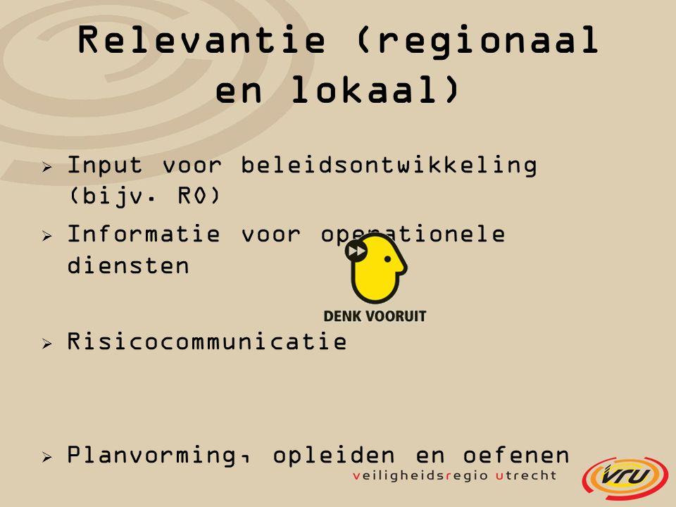 Relevantie (regionaal en lokaal)  Input voor beleidsontwikkeling (bijv. RO)  Informatie voor operationele diensten  Risicocommunicatie  Planvormin
