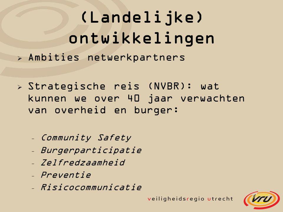 (Landelijke) ontwikkelingen  Ambities netwerkpartners  Strategische reis (NVBR): wat kunnen we over 40 jaar verwachten van overheid en burger: - Community Safety - Burgerparticipatie - Zelfredzaamheid - Preventie - Risicocommunicatie