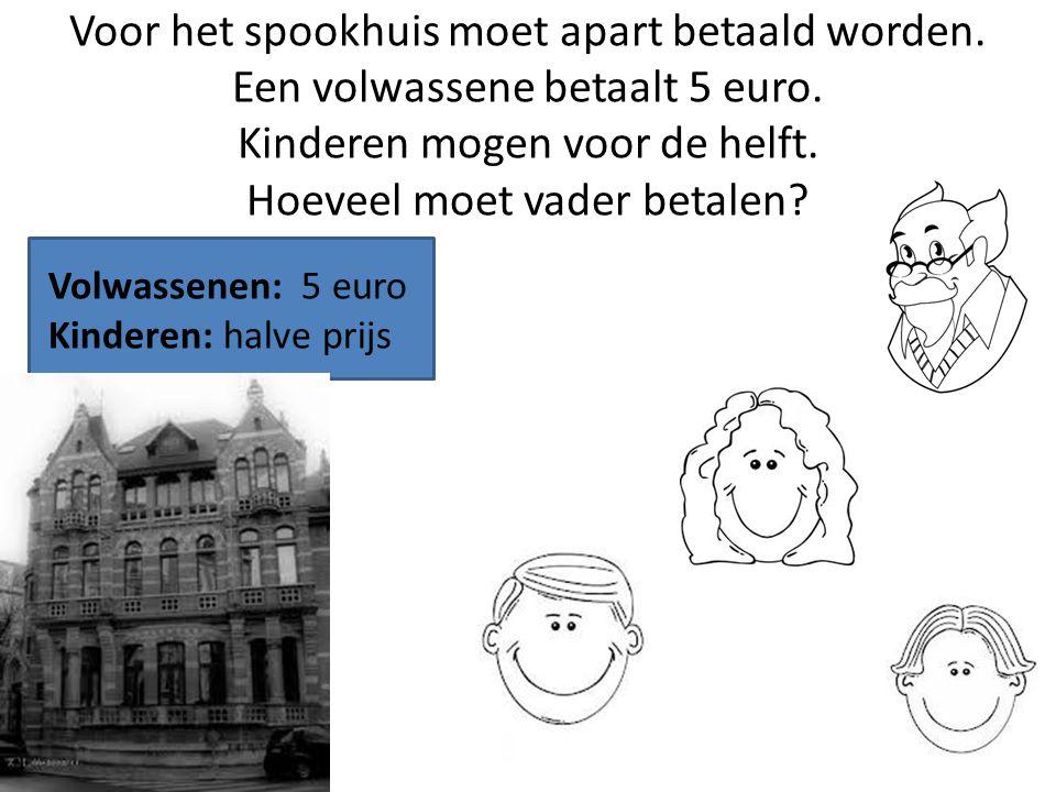 Voor het spookhuis moet apart betaald worden. Een volwassene betaalt 5 euro. Kinderen mogen voor de helft. Hoeveel moet vader betalen? Volwassenen: 5