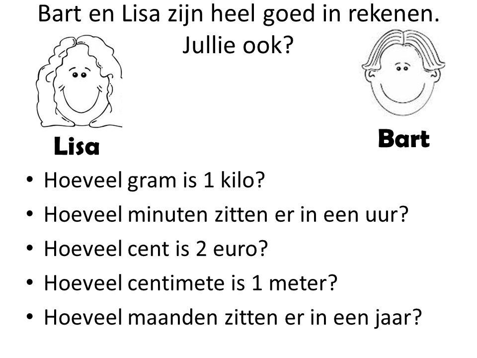 Bart en Lisa zijn heel goed in rekenen. Jullie ook? Hoeveel gram is 1 kilo? Hoeveel minuten zitten er in een uur? Hoeveel cent is 2 euro? Hoeveel cent