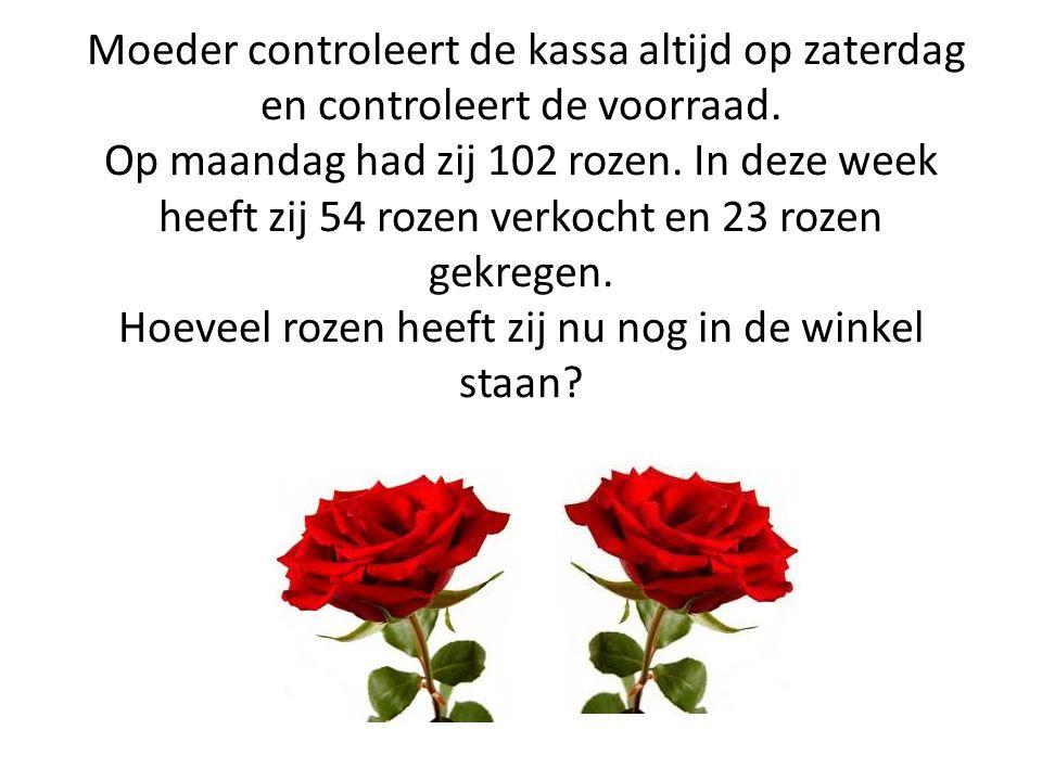 Moeder controleert de kassa altijd op zaterdag en controleert de voorraad. Op maandag had zij 102 rozen. In deze week heeft zij 54 rozen verkocht en 2