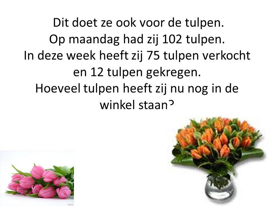 Dit doet ze ook voor de tulpen. Op maandag had zij 102 tulpen. In deze week heeft zij 75 tulpen verkocht en 12 tulpen gekregen. Hoeveel tulpen heeft z