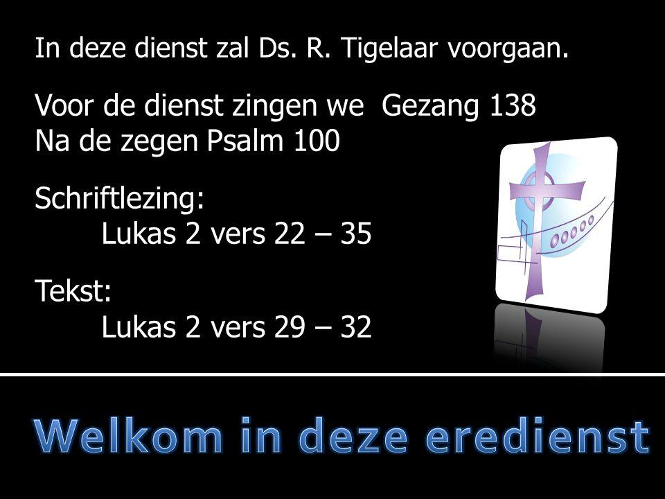In deze dienst zal Ds. R. Tigelaar voorgaan.