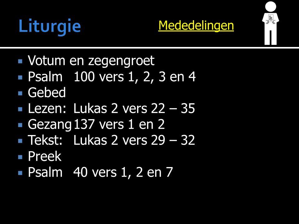 Mededelingen  Votum en zegengroet  Psalm100 vers 1, 2, 3 en 4  Gebed  Lezen:Lukas 2 vers 22 – 35  Gezang137 vers 1 en 2  Tekst:Lukas 2 vers 29 – 32  Preek  Psalm40 vers 1, 2 en 7