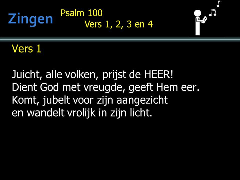 Psalm 100 Vers 1, 2, 3 en 4 Vers 1 Juicht, alle volken, prijst de HEER.