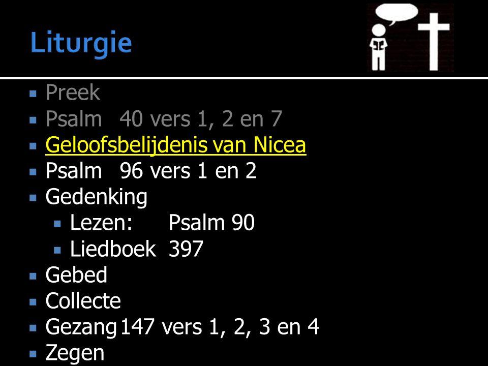  Preek  Psalm 40 vers 1, 2 en 7  Geloofsbelijdenis van Nicea  Psalm96 vers 1 en 2  Gedenking  Lezen:Psalm 90  Liedboek397  Gebed  Collecte  Gezang147 vers 1, 2, 3 en 4  Zegen