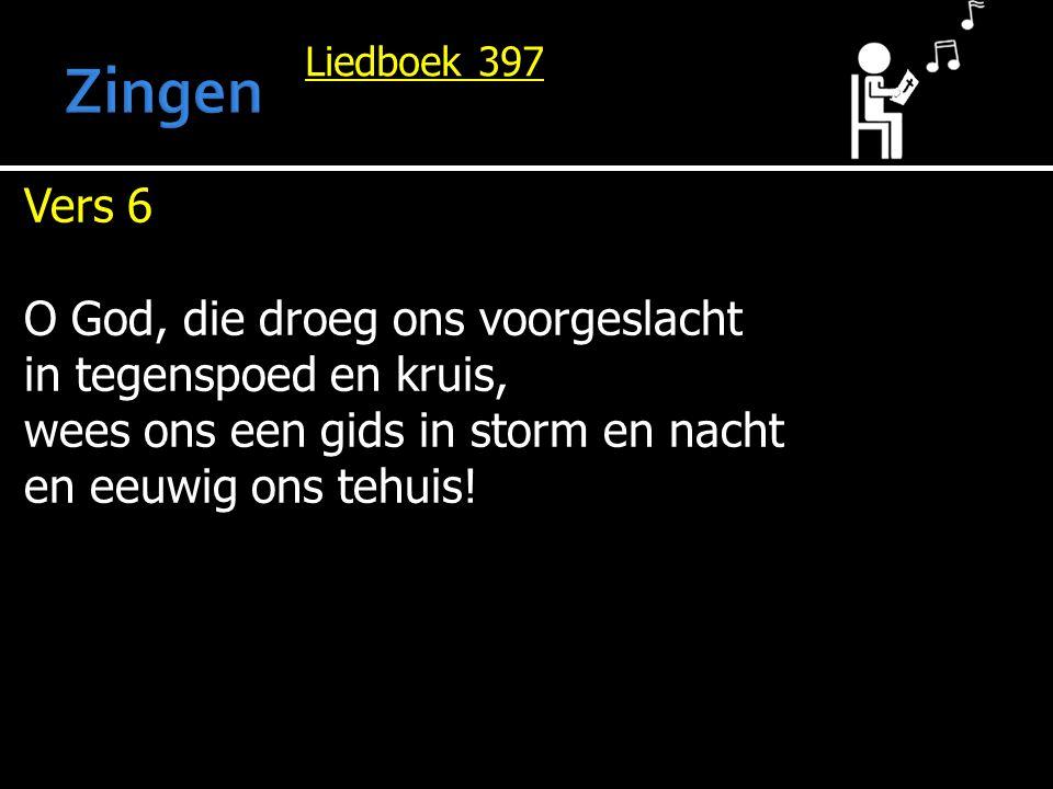 Liedboek 397 Vers 6 O God, die droeg ons voorgeslacht in tegenspoed en kruis, wees ons een gids in storm en nacht en eeuwig ons tehuis!