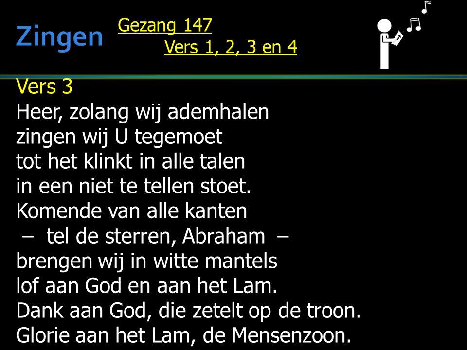 Vers 3 Heer, zolang wij ademhalen zingen wij U tegemoet tot het klinkt in alle talen in een niet te tellen stoet.