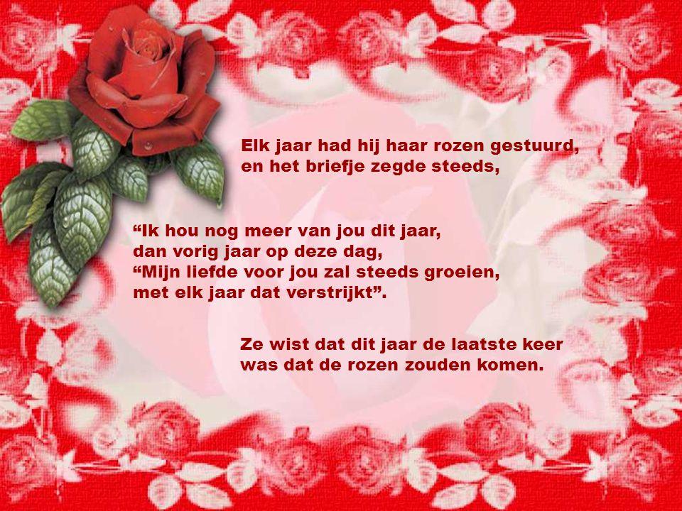"""Rode rozen waren haar lievelings bloemen, en ze heette ook """"Roos"""". En elk jaar had haar man ze haar gestuurd, samengebonden met mooie linten. Het jaar"""