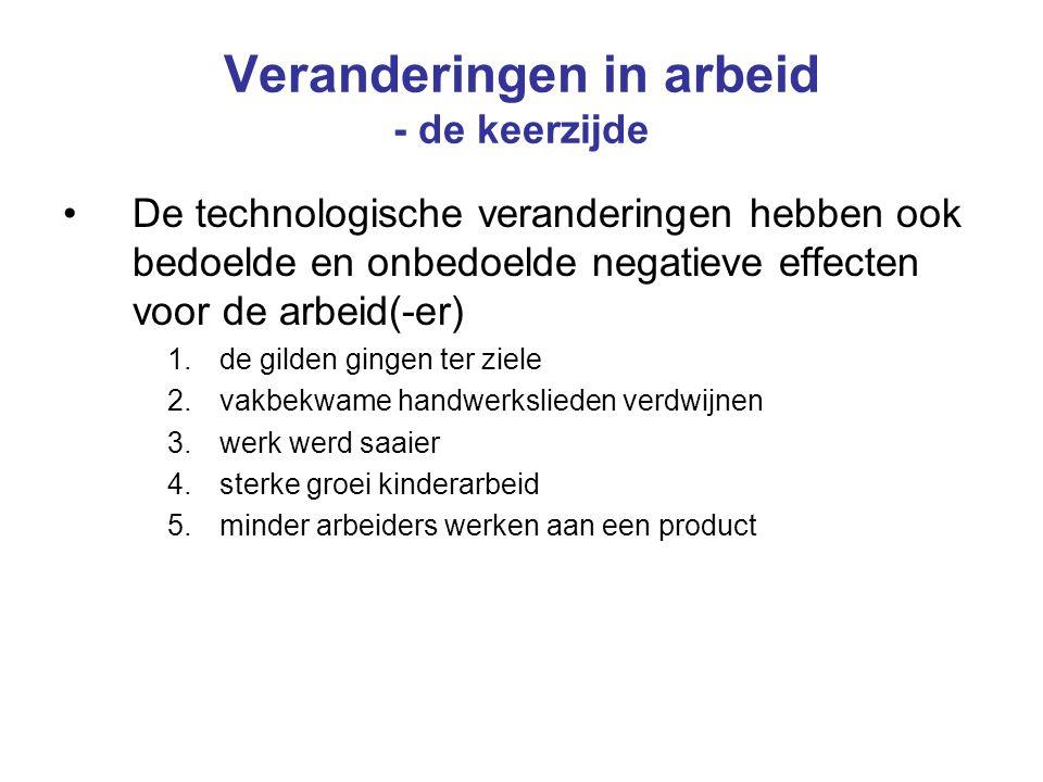 Veranderingen in arbeid - de keerzijde De technologische veranderingen hebben ook bedoelde en onbedoelde negatieve effecten voor de arbeid(-er) 1.de g