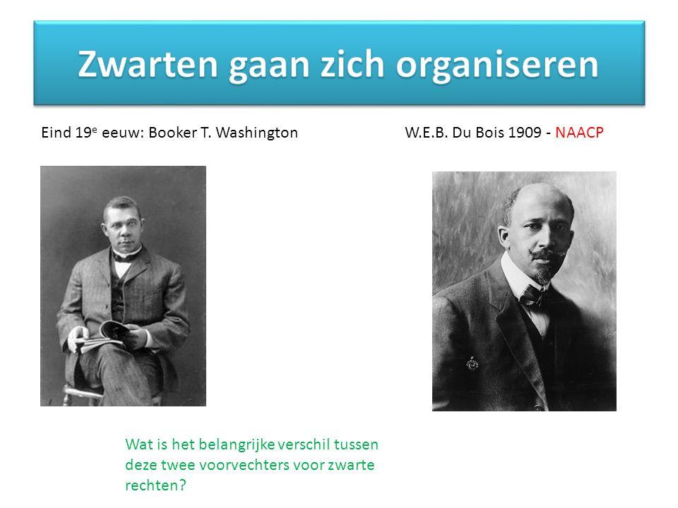 Eind 19 e eeuw: Booker T. WashingtonW.E.B. Du Bois 1909 - NAACP Wat is het belangrijke verschil tussen deze twee voorvechters voor zwarte rechten?