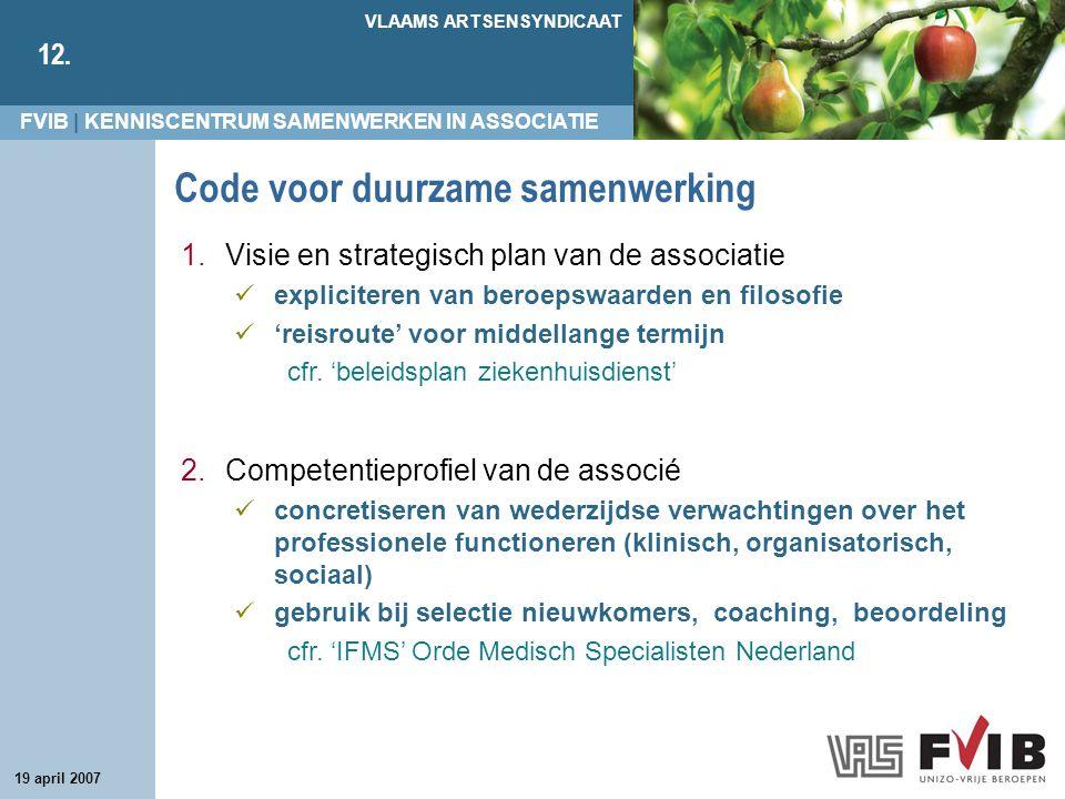 FVIB | KENNISCENTRUM SAMENWERKEN IN ASSOCIATIE VLAAMS ARTSENSYNDICAAT 12. 19 april 2007 Code voor duurzame samenwerking 1.Visie en strategisch plan va