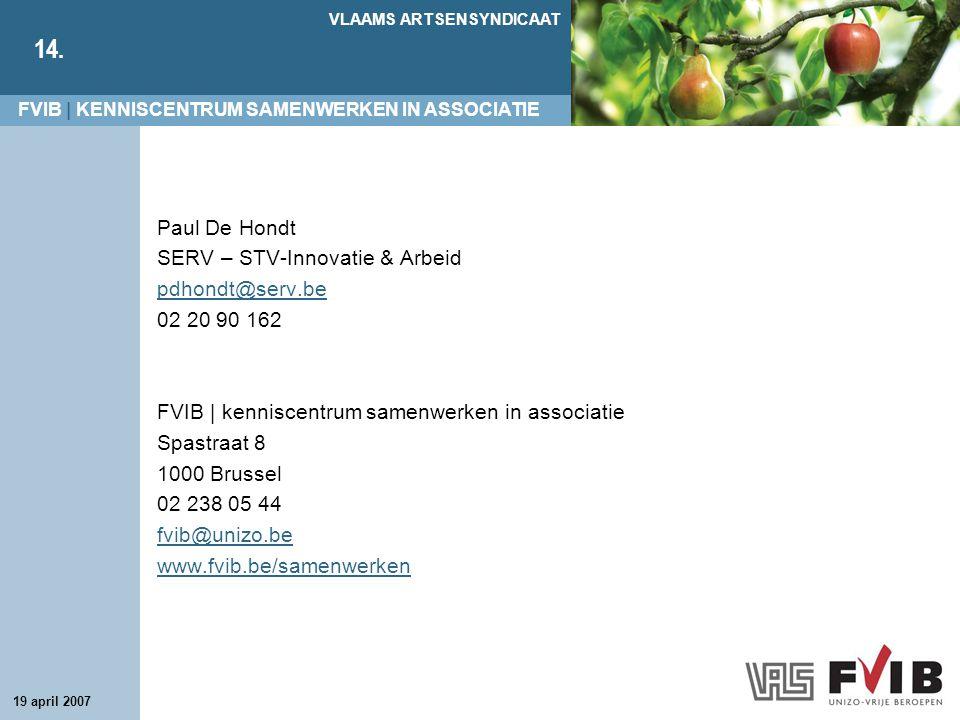 FVIB | KENNISCENTRUM SAMENWERKEN IN ASSOCIATIE VLAAMS ARTSENSYNDICAAT 14. 19 april 2007 Paul De Hondt SERV – STV-Innovatie & Arbeid pdhondt@serv.be 02