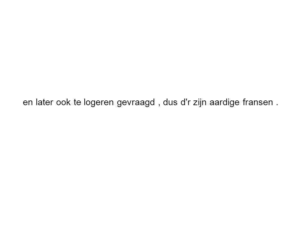 en later ook te logeren gevraagd, dus d r zijn aardige fransen.