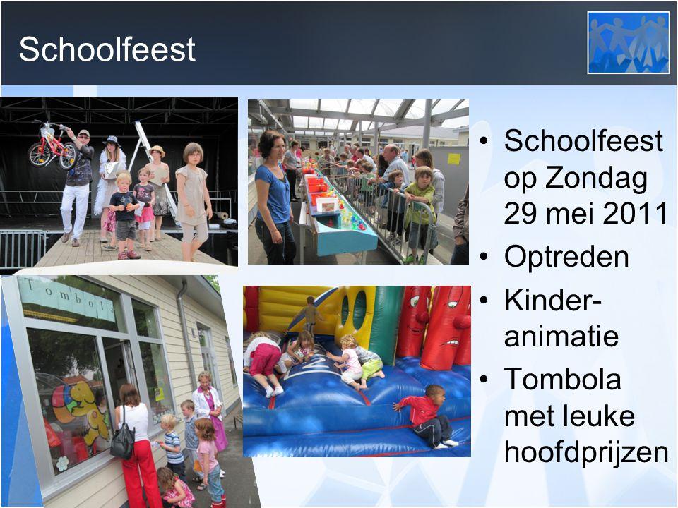 Schoolfeest op Zondag 29 mei 2011 Optreden Kinder- animatie Tombola met leuke hoofdprijzen