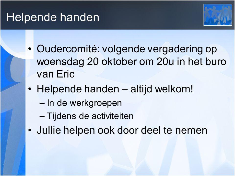 Helpende handen Oudercomité: volgende vergadering op woensdag 20 oktober om 20u in het buro van Eric Helpende handen – altijd welkom! –In de werkgroep