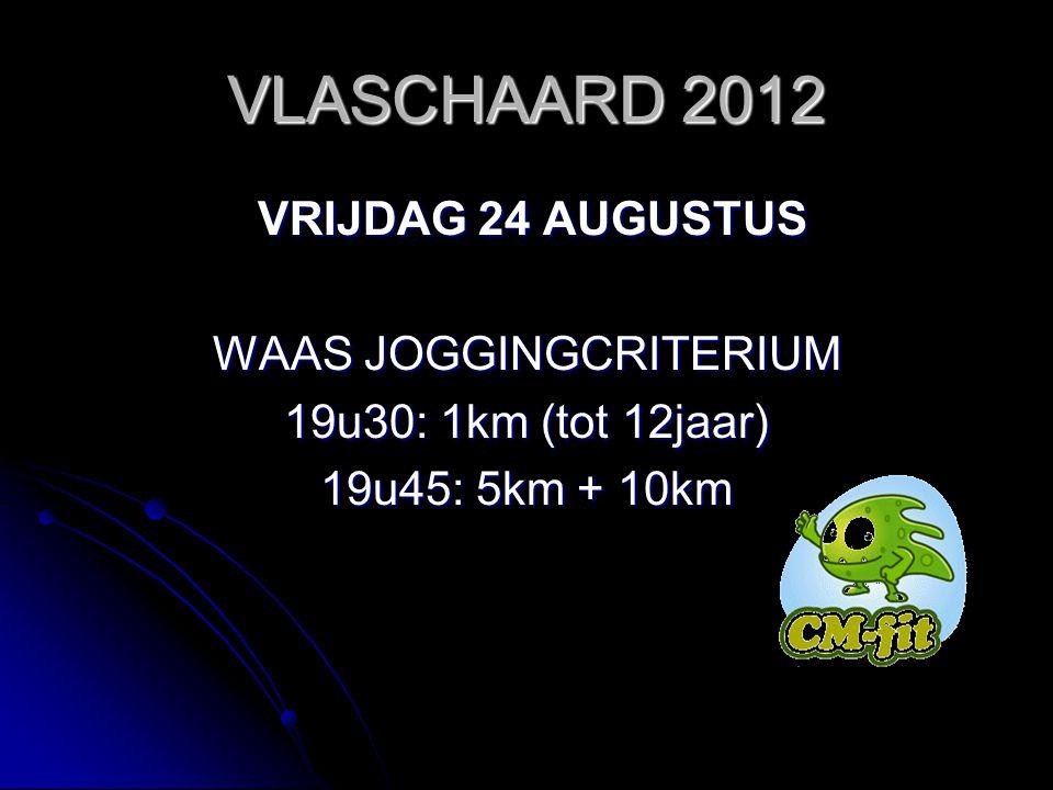 VRIJDAG 24 AUGUSTUS VRIJDAG 24 AUGUSTUS WAAS JOGGINGCRITERIUM 19u30: 1km (tot 12jaar) 19u45: 5km + 10km
