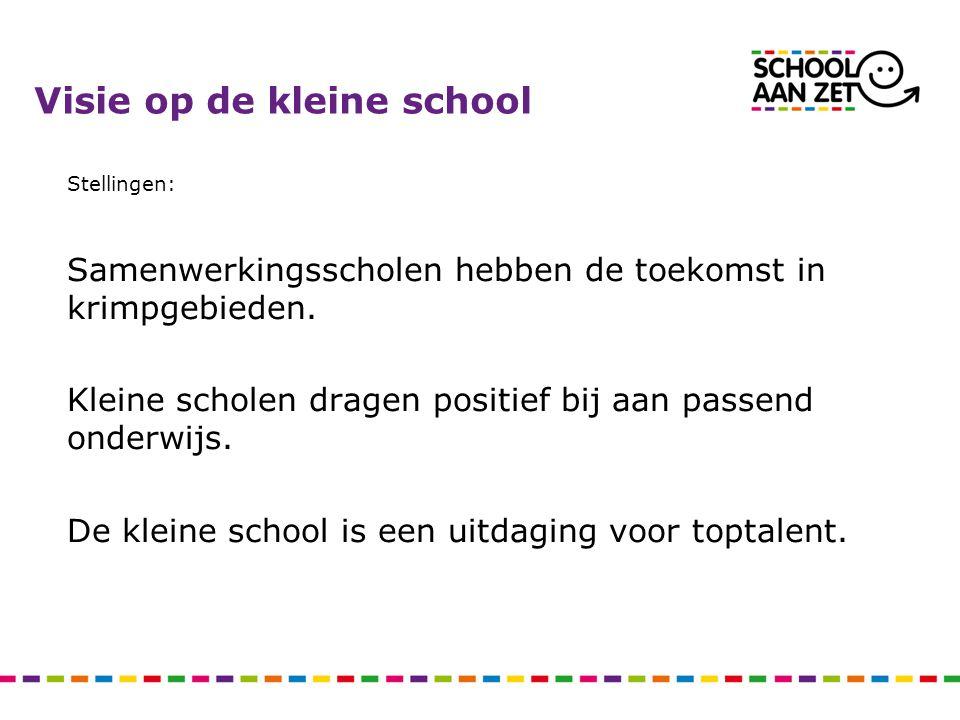 Visie op de kleine school Stellingen: Samenwerkingsscholen hebben de toekomst in krimpgebieden. Kleine scholen dragen positief bij aan passend onderwi