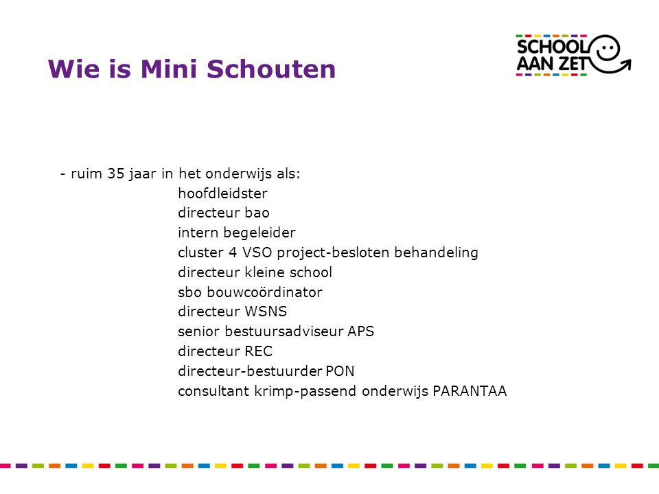Wie is Mini Schouten - ruim 35 jaar in het onderwijs als: hoofdleidster directeur bao intern begeleider cluster 4 VSO project-besloten behandeling dir