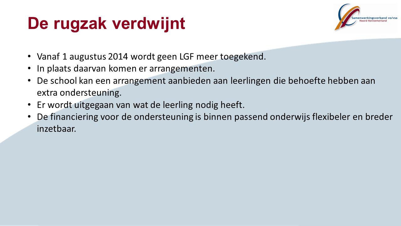 De rugzak verdwijnt Vanaf 1 augustus 2014 wordt geen LGF meer toegekend. In plaats daarvan komen er arrangementen. De school kan een arrangement aanbi