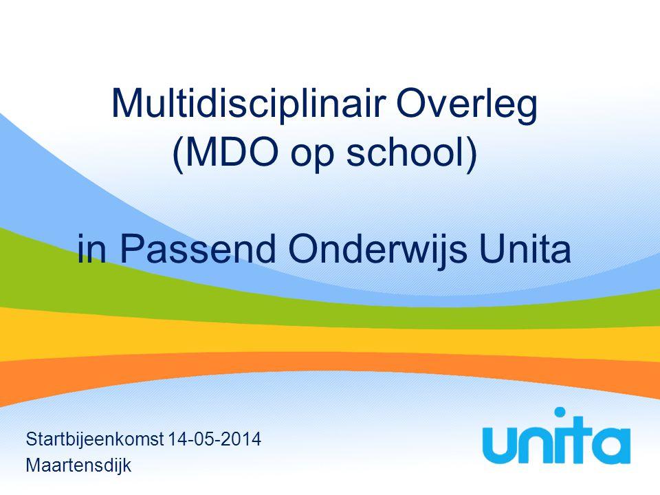 Multidisciplinair Overleg (MDO op school) in Passend Onderwijs Unita Startbijeenkomst 14-05-2014 Maartensdijk