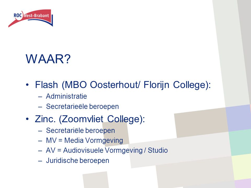WAAR. Flash (MBO Oosterhout/ Florijn College): –Administratie –Secretarieële beroepen Zinc.
