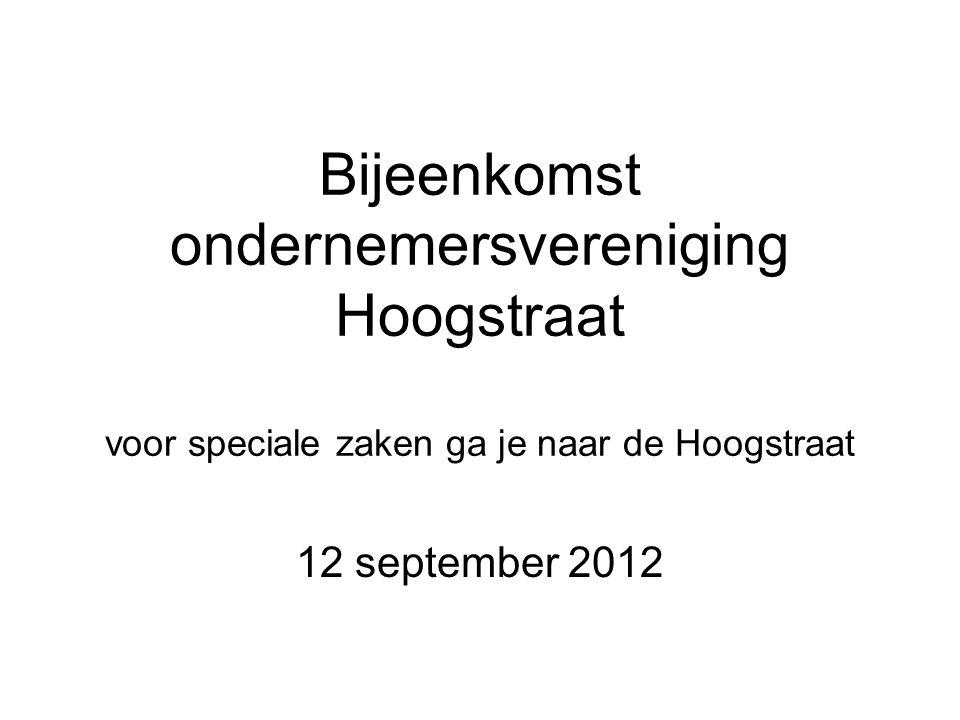Bijeenkomst ondernemersvereniging Hoogstraat voor speciale zaken ga je naar de Hoogstraat 12 september 2012