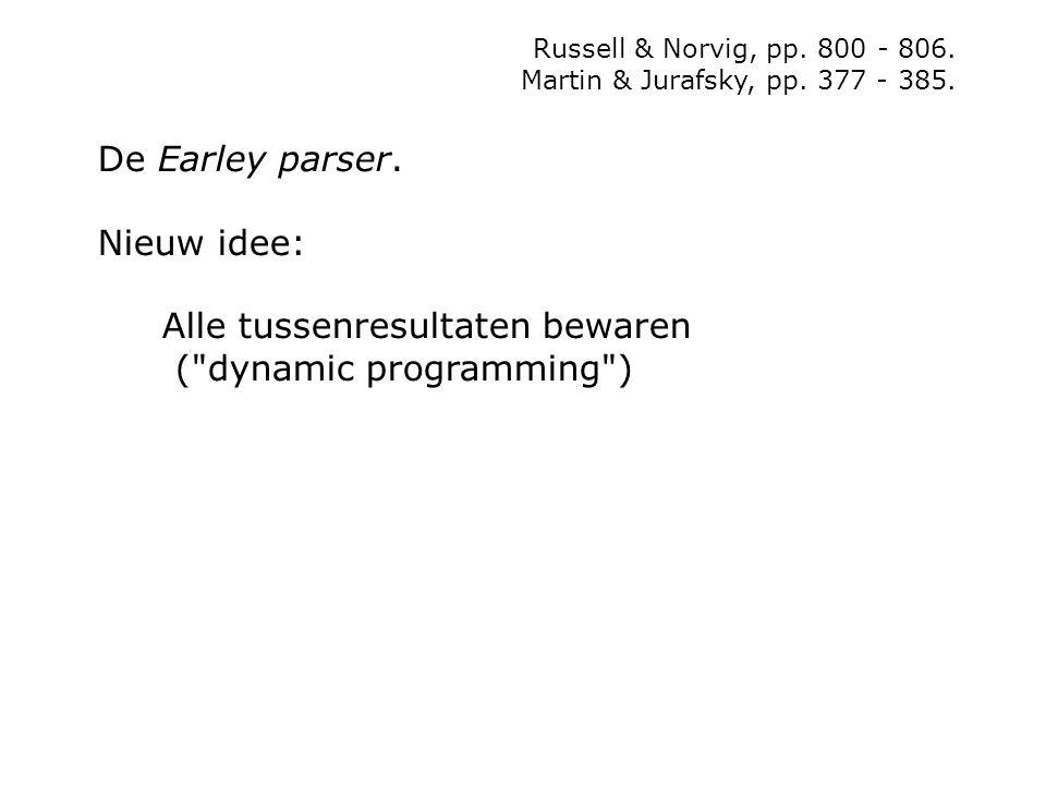 Russell & Norvig, pp. 800 - 806. Martin & Jurafsky, pp. 377 - 385. De Earley parser. Nieuw idee: Alle tussenresultaten bewaren (