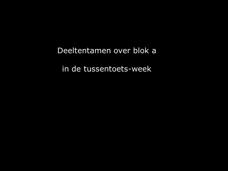 Deeltentamen over blok a in de tussentoets-week