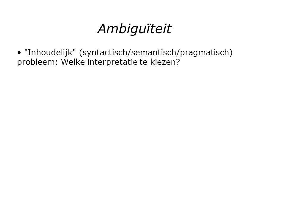 Inhoudelijk (syntactisch/semantisch/pragmatisch) probleem: Welke interpretatie te kiezen