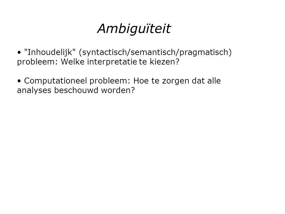 Ambiguïteit Inhoudelijk (syntactisch/semantisch/pragmatisch) probleem: Welke interpretatie te kiezen.